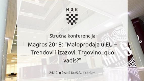 Stručna konferencija Magros 2018. s temom Maloprodaja u EU – Trendovi i izazovi. Trgovino, quo vadis?